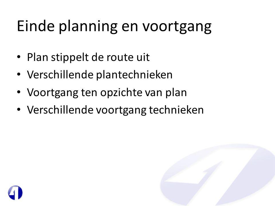 Einde planning en voortgang • Plan stippelt de route uit • Verschillende plantechnieken • Voortgang ten opzichte van plan • Verschillende voortgang te