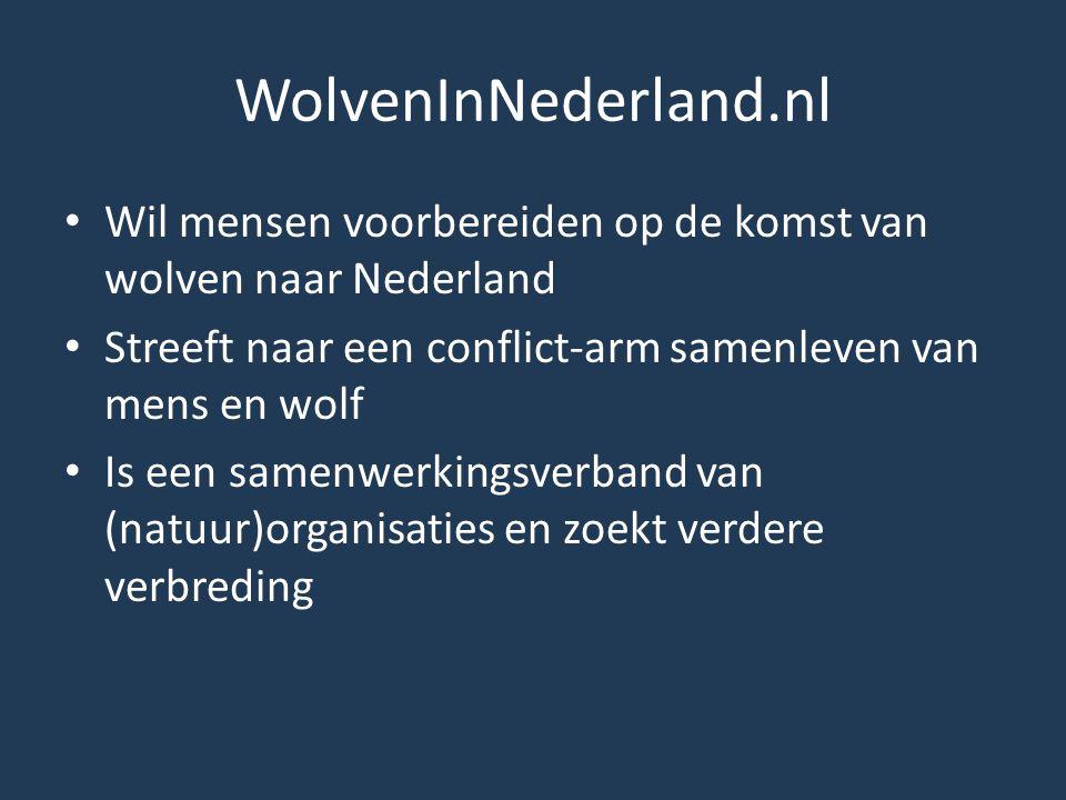 WolvenInNederland.nl • Wil mensen voorbereiden op de komst van wolven naar Nederland • Streeft naar een conflict-arm samenleven van mens en wolf • Is