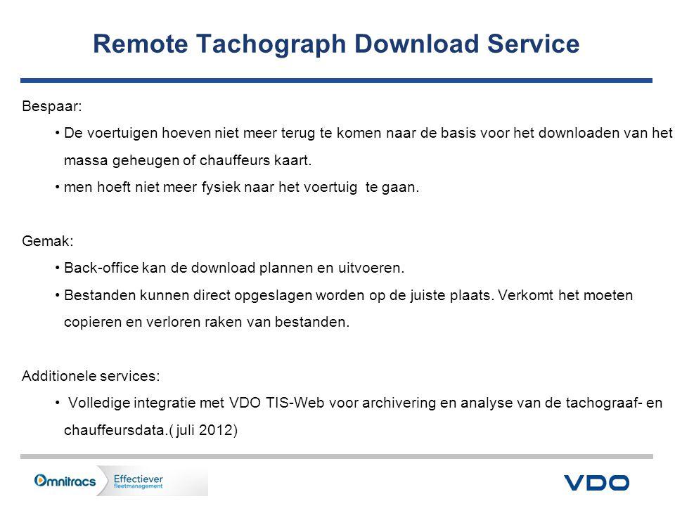 Remote Tachograph Download Service Bespaar: •De voertuigen hoeven niet meer terug te komen naar de basis voor het downloaden van het massa geheugen of chauffeurs kaart.