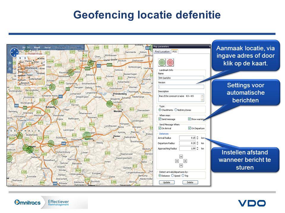 Geofencing locatie defenitie Instellen afstand wanneer bericht te sturen Aanmaak locatie, via ingave adres of door klik op de kaart.