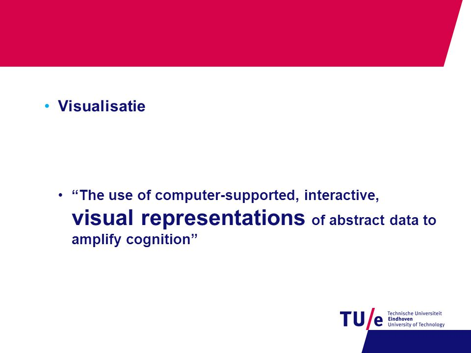 •Visualisatie • The use of computer-supported, interactive, visual representations of abstract data to amplify cognition