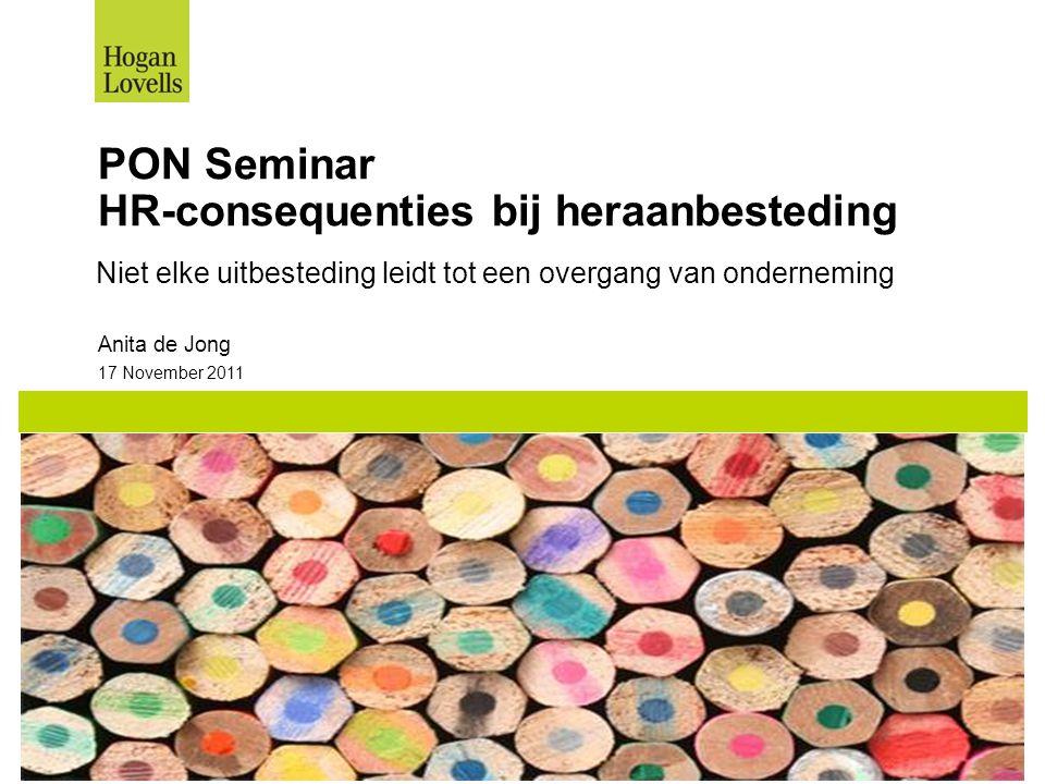 17 November 2011 PON Seminar HR-consequenties bij heraanbesteding Niet elke uitbesteding leidt tot een overgang van onderneming Anita de Jong