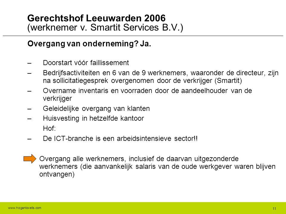 www.hoganlovells.com Gerechtshof Leeuwarden 2006 (werknemer v. Smartit Services B.V.) Overgang van onderneming? Ja. –Doorstart vóór faillissement –Bed