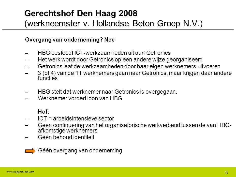 www.hoganlovells.com Gerechtshof Den Haag 2008 (werkneemster v. Hollandse Beton Groep N.V.) Overgang van onderneming? Nee –HBG besteedt ICT-werkzaamhe