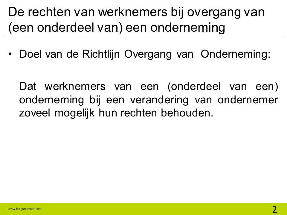 www.hoganlovells.com De rechten van werknemers bij overgang van (een onderdeel van) een onderneming •Doel van de Richtlijn Overgang van Onderneming: D