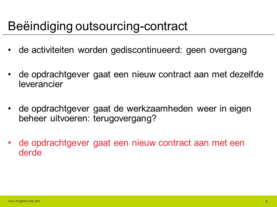 www.hoganlovells.com Beëindiging outsourcing-contract •de activiteiten worden gediscontinueerd: geen overgang •de opdrachtgever gaat een nieuw contrac