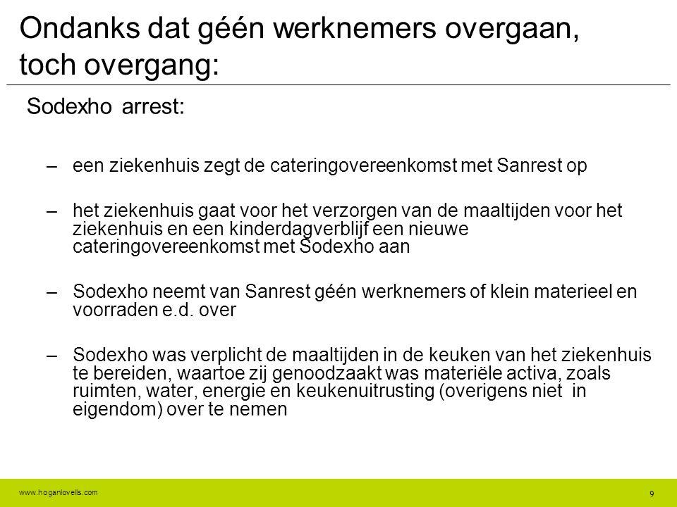 www.hoganlovells.com Ondanks dat géén werknemers overgaan, toch overgang: Sodexho arrest: –een ziekenhuis zegt de cateringovereenkomst met Sanrest op