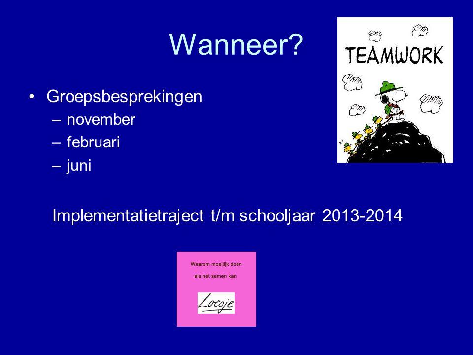 Wanneer? •Groepsbesprekingen –november –februari –juni Implementatietraject t/m schooljaar 2013-2014