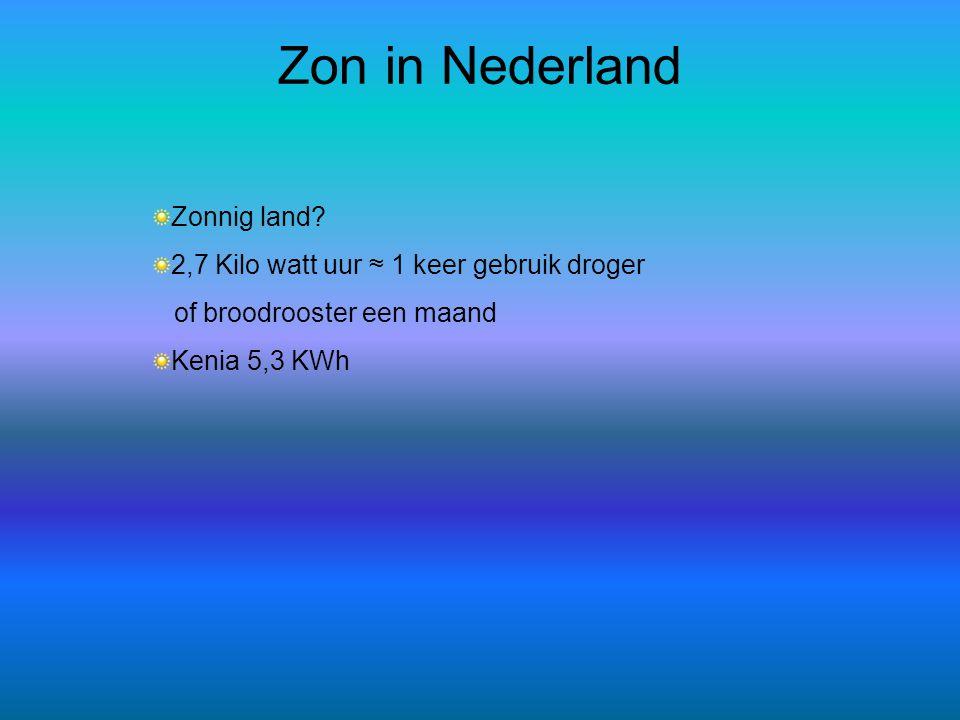 Zon in Nederland Zonnig land? 2,7 Kilo watt uur ≈ 1 keer gebruik droger of broodrooster een maand Kenia 5,3 KWh