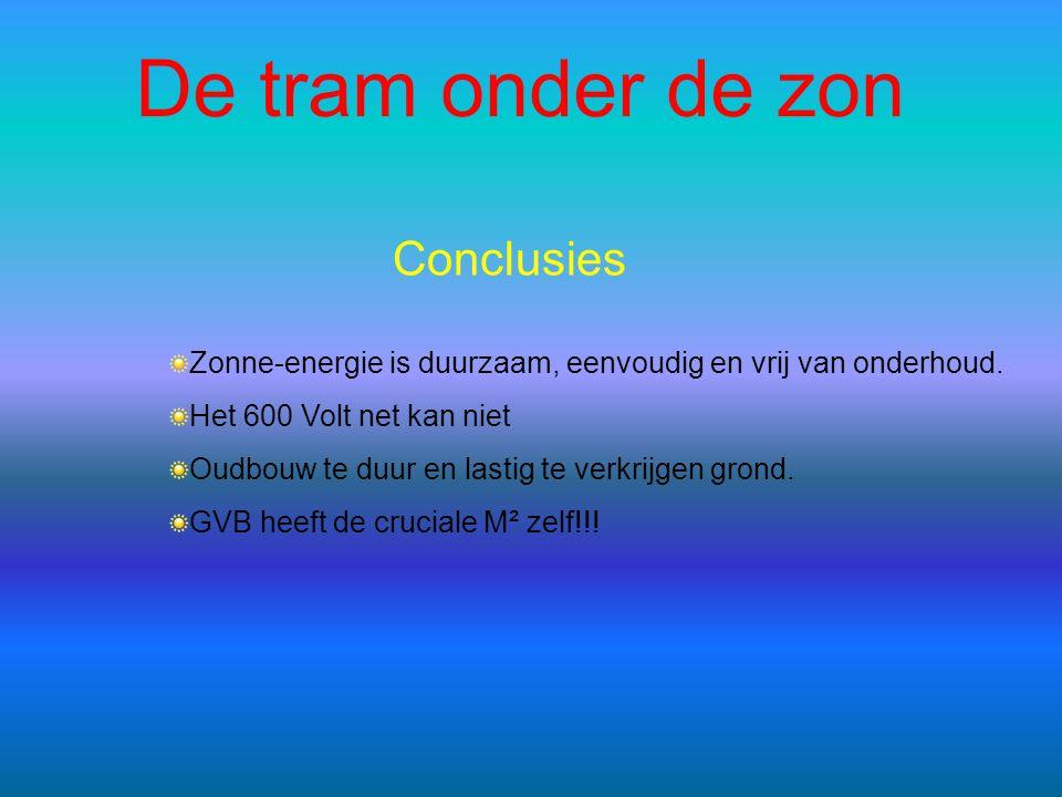 De tram onder de zon Conclusies Zonne-energie is duurzaam, eenvoudig en vrij van onderhoud. Het 600 Volt net kan niet Oudbouw te duur en lastig te ver