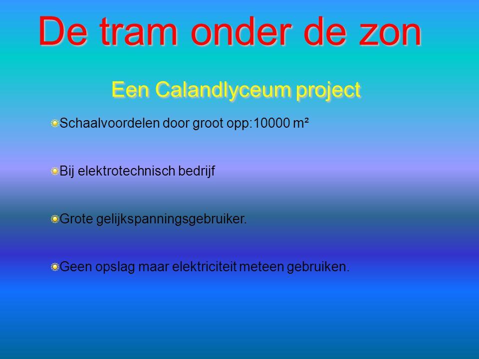 De tram onder de zon Een Calandlyceum project Schaalvoordelen door groot opp:10000 m² Bij elektrotechnisch bedrijf Grote gelijkspanningsgebruiker. Gee