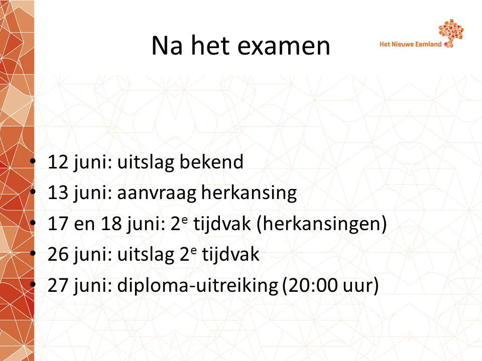 Na het examen • 12 juni: uitslag bekend • 13 juni: aanvraag herkansing • 17 en 18 juni: 2 e tijdvak (herkansingen) • 26 juni: uitslag 2 e tijdvak • 27