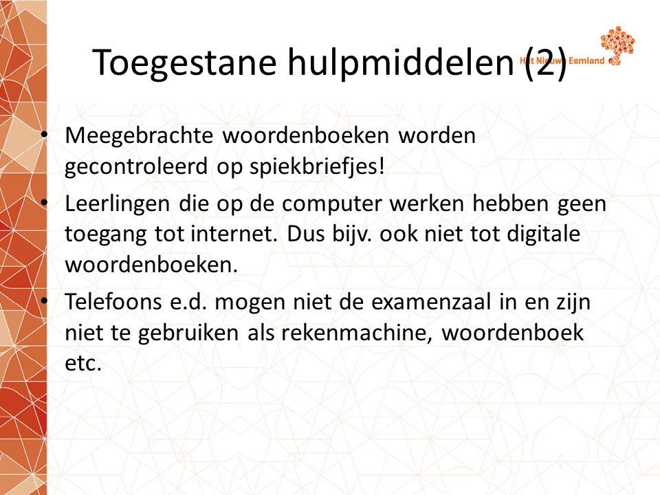 Toegestane hulpmiddelen (2) • Meegebrachte woordenboeken worden gecontroleerd op spiekbriefjes! • Leerlingen die op de computer werken hebben geen toe