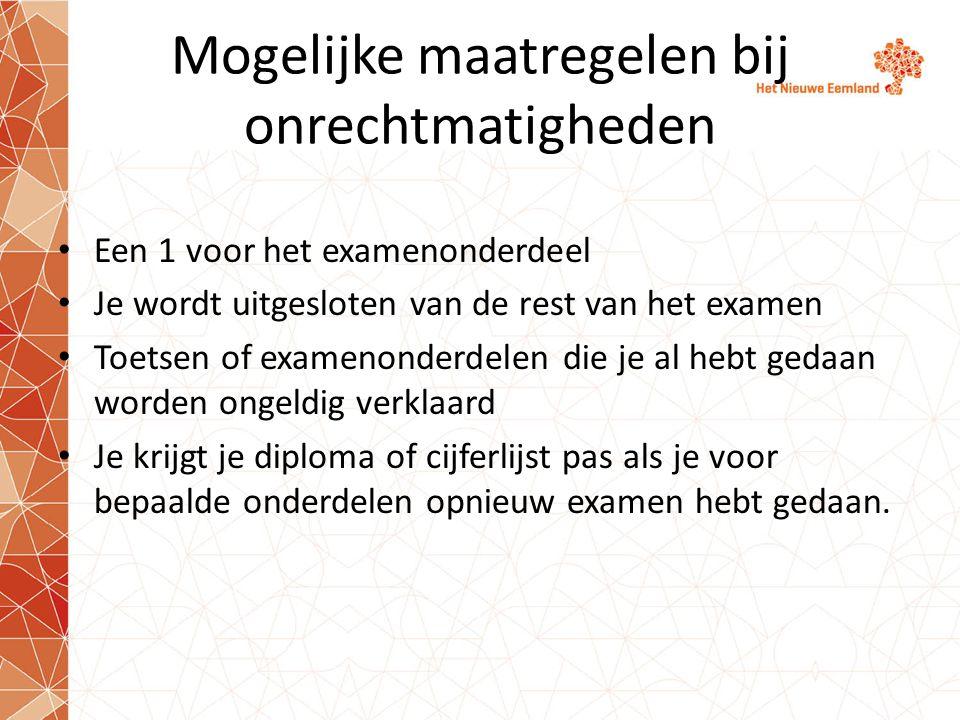 Mogelijke maatregelen bij onrechtmatigheden • Een 1 voor het examenonderdeel • Je wordt uitgesloten van de rest van het examen • Toetsen of examenonde