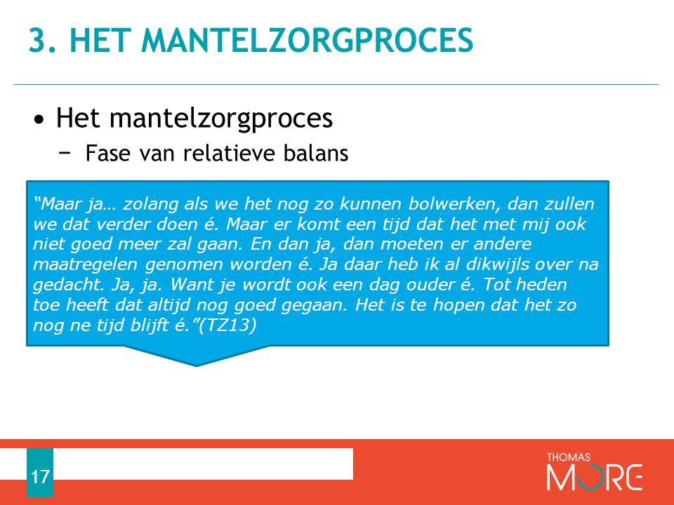 """• Het mantelzorgproces − Fase van relatieve balans 3. HET MANTELZORGPROCES 17 """"Maar ja… zolang als we het nog zo kunnen bolwerken, dan zullen we dat v"""