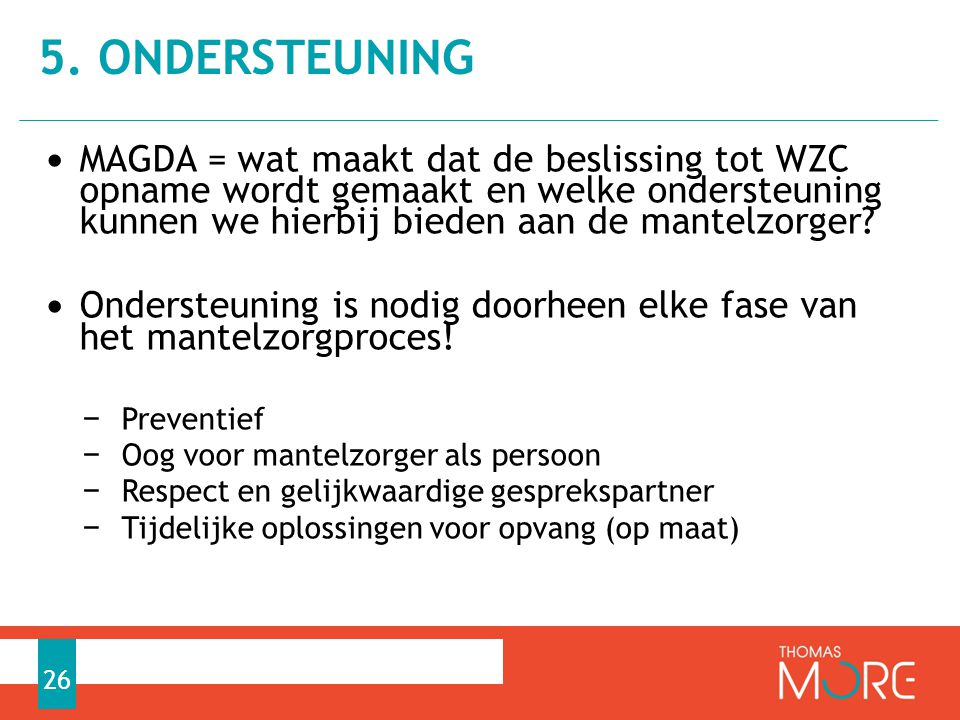 • MAGDA = wat maakt dat de beslissing tot WZC opname wordt gemaakt en welke ondersteuning kunnen we hierbij bieden aan de mantelzorger? • Ondersteunin