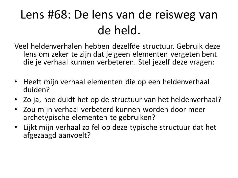 Lens #68: De lens van de reisweg van de held. Veel heldenverhalen hebben dezelfde structuur. Gebruik deze lens om zeker te zijn dat je geen elementen