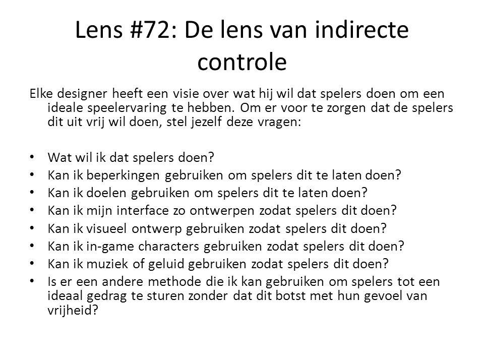 Lens #72: De lens van indirecte controle Elke designer heeft een visie over wat hij wil dat spelers doen om een ideale speelervaring te hebben. Om er
