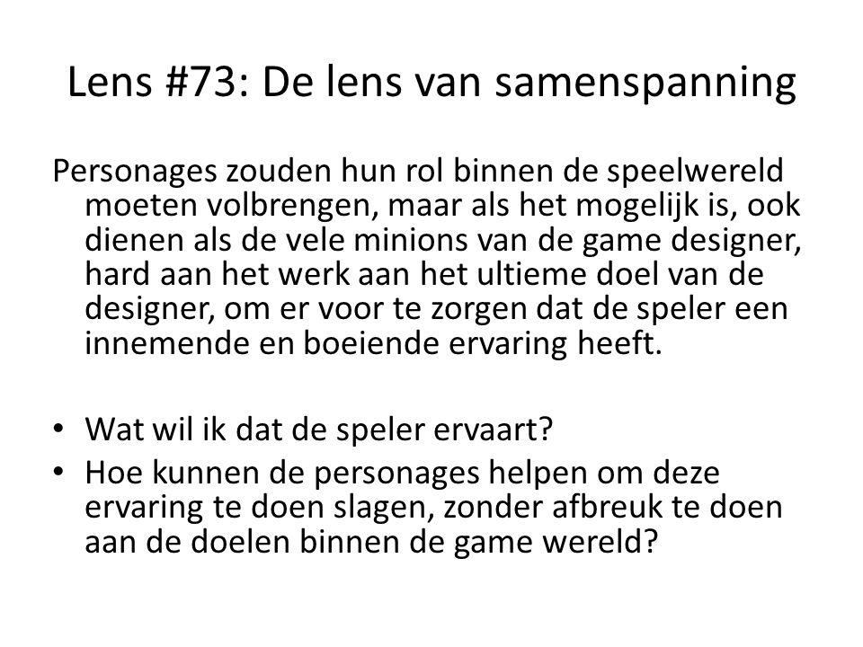 Lens #73: De lens van samenspanning Personages zouden hun rol binnen de speelwereld moeten volbrengen, maar als het mogelijk is, ook dienen als de vel