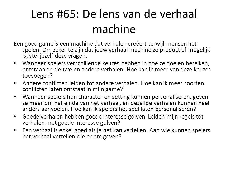 Lens #65: De lens van de verhaal machine Een goed game is een machine dat verhalen creëert terwijl mensen het spelen. Om zeker te zijn dat jouw verhaa