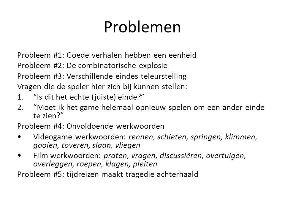 Problemen Probleem #1: Goede verhalen hebben een eenheid Probleem #2: De combinatorische explosie Probleem #3: Verschillende eindes teleurstelling Vra