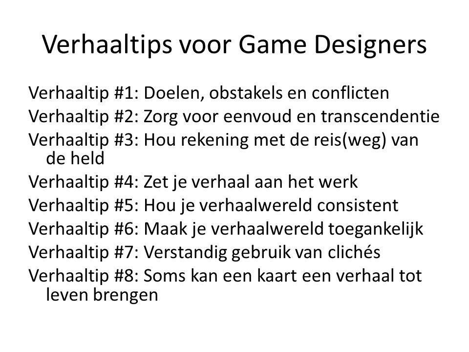 Verhaaltips voor Game Designers Verhaaltip #1: Doelen, obstakels en conflicten Verhaaltip #2: Zorg voor eenvoud en transcendentie Verhaaltip #3: Hou r