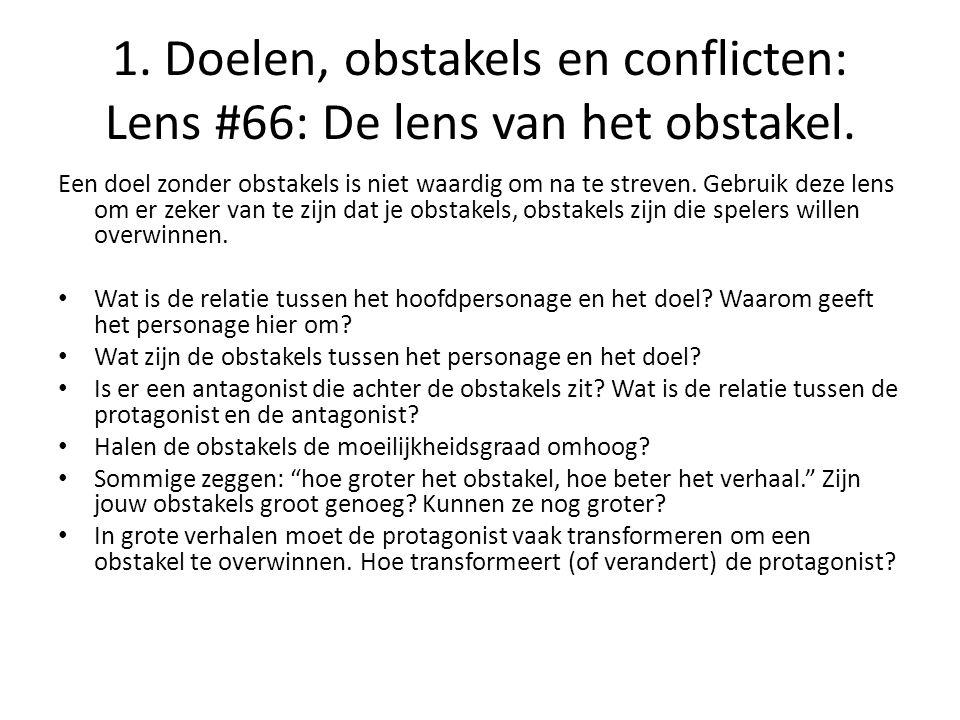 1. Doelen, obstakels en conflicten: Lens #66: De lens van het obstakel. Een doel zonder obstakels is niet waardig om na te streven. Gebruik deze lens