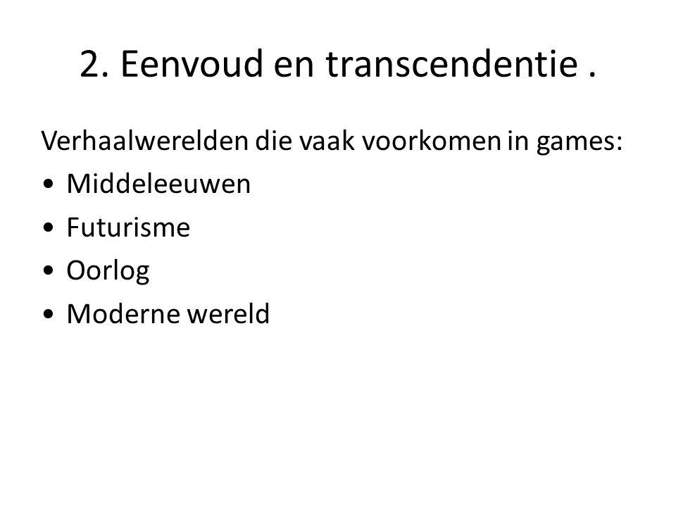 2. Eenvoud en transcendentie. Verhaalwerelden die vaak voorkomen in games: •Middeleeuwen •Futurisme •Oorlog •Moderne wereld