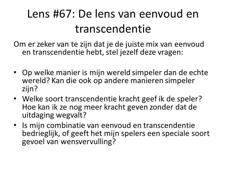 Lens #67: De lens van eenvoud en transcendentie Om er zeker van te zijn dat je de juiste mix van eenvoud en transcendentie hebt, stel jezelf deze vrag