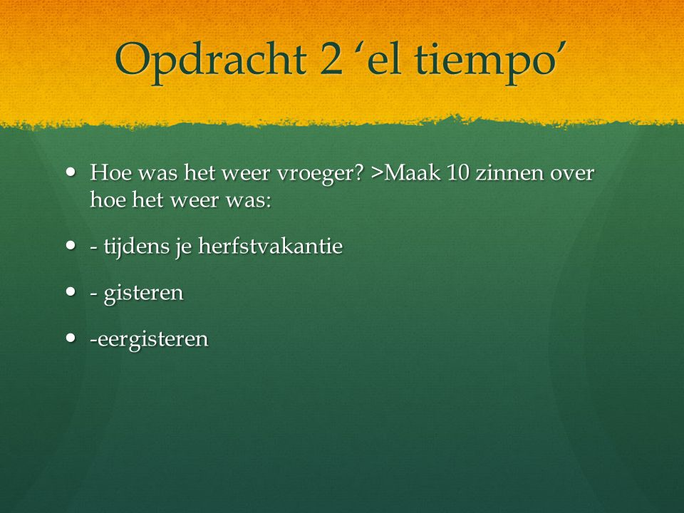 Opdracht 1 ' el tiempo' Hoe is het weer in Nederland tijdens de 4 jaargetijden??.