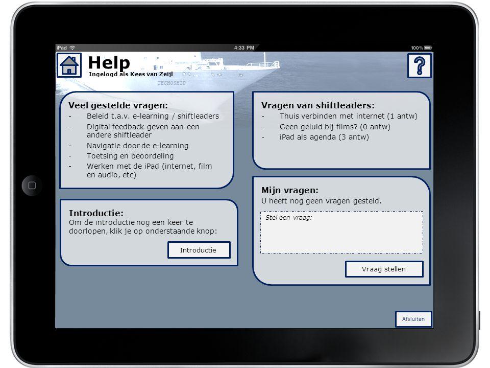 Afsluiten Ingelogd als Kees van Zeijl Help Veel gestelde vragen: -Beleid t.a.v. e-learning / shiftleaders -Digital feedback geven aan een andere shift