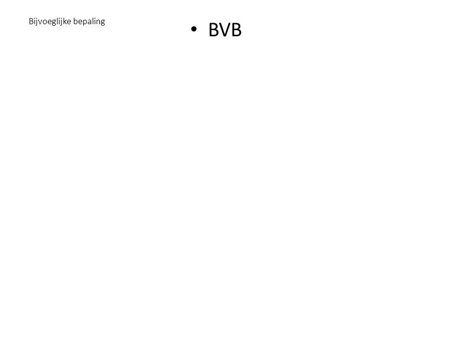 • BVB Bijvoeglijke bepaling