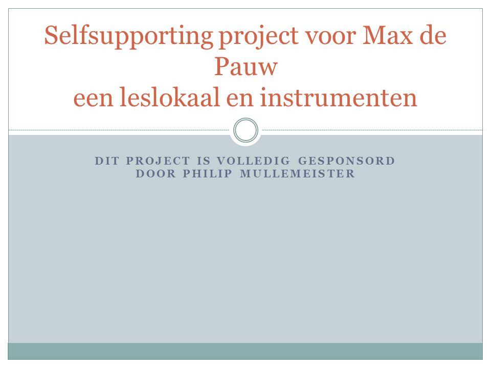 DIT PROJECT IS VOLLEDIG GESPONSORD DOOR PHILIP MULLEMEISTER Selfsupporting project voor Max de Pauw een leslokaal en instrumenten