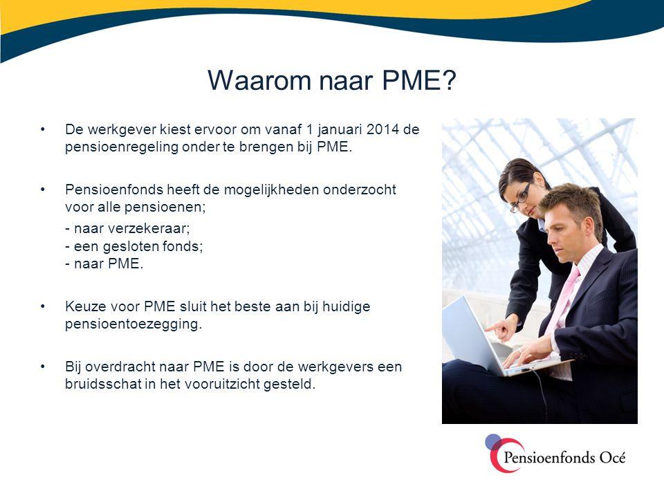 •De werkgever kiest ervoor om vanaf 1 januari 2014 de pensioenregeling onder te brengen bij PME. •Pensioenfonds heeft de mogelijkheden onderzocht voor