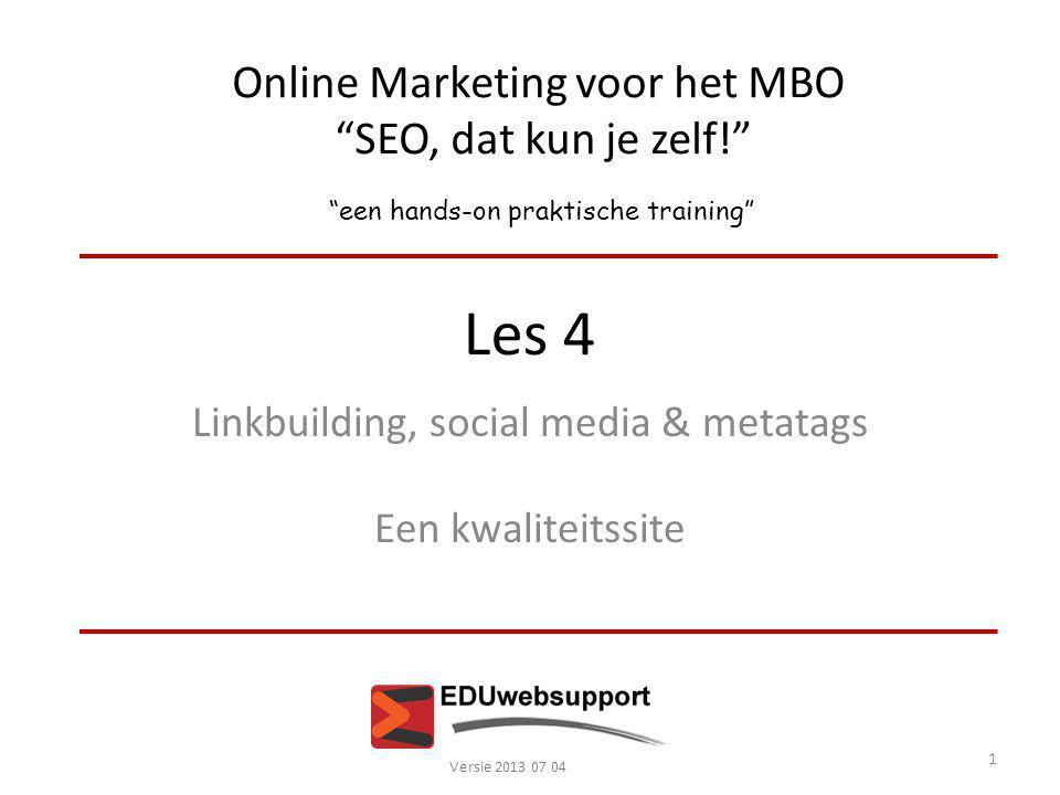 """Online Marketing voor het MBO """"SEO, dat kun je zelf!"""" """"een hands-on praktische training"""" Les 4 Linkbuilding, social media & metatags Een kwaliteitssit"""