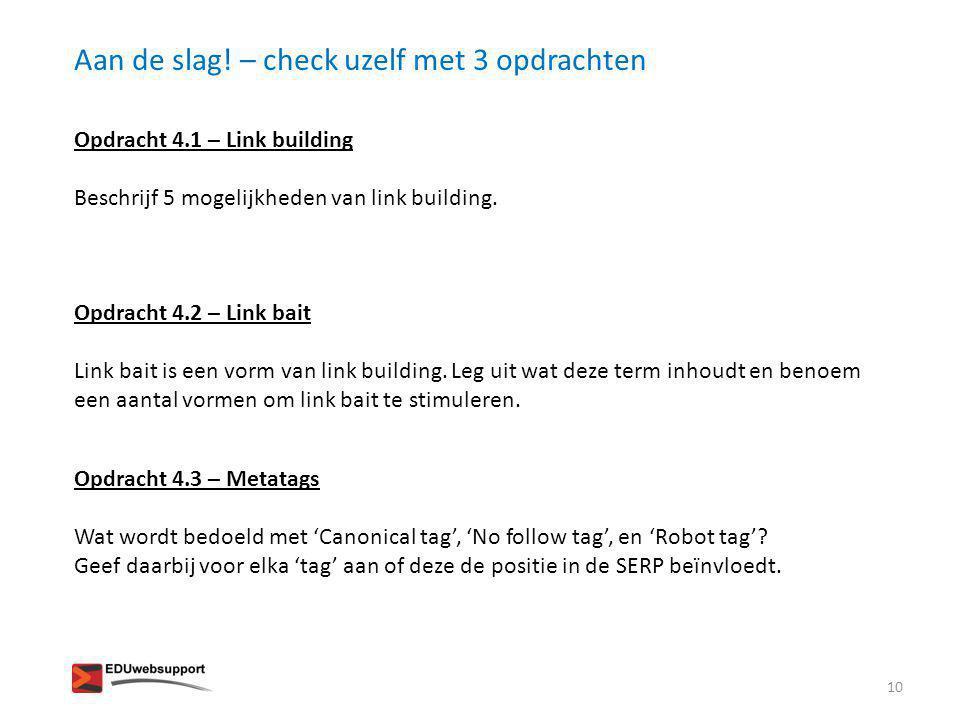 Aan de slag! – check uzelf met 3 opdrachten Opdracht 4.1 – Link building Beschrijf 5 mogelijkheden van link building. Opdracht 4.2 – Link bait Link ba