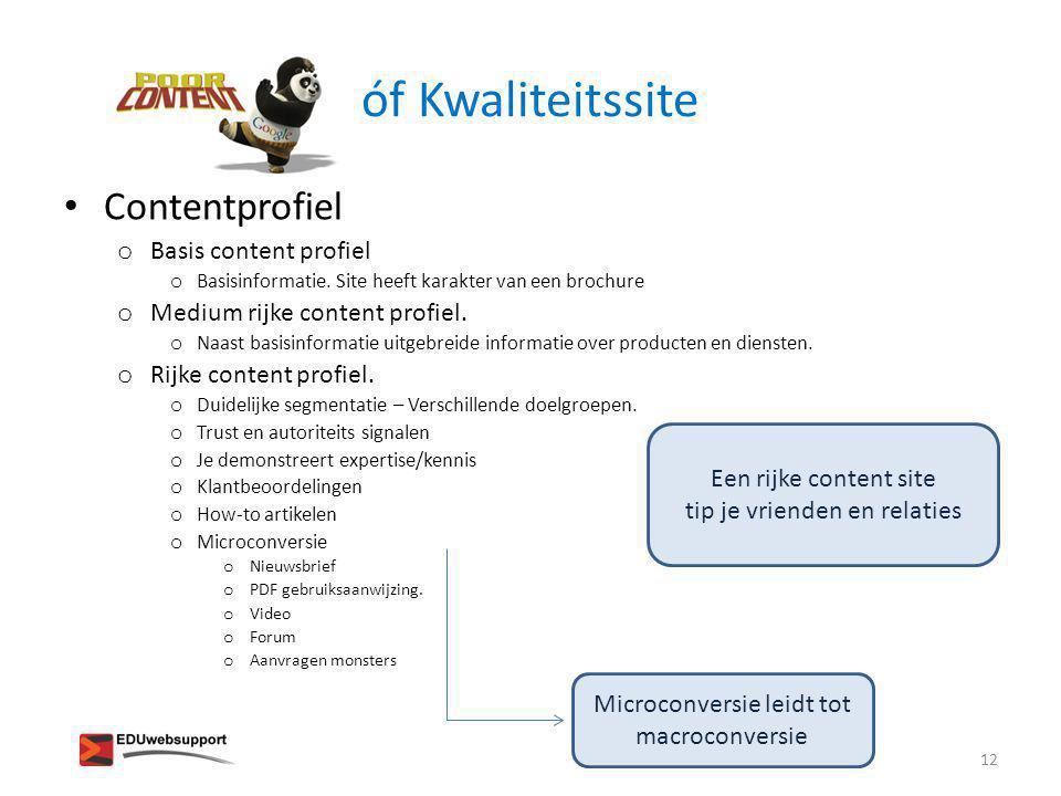 óf Kwaliteitssite • Contentprofiel o Basis content profiel o Basisinformatie. Site heeft karakter van een brochure o Medium rijke content profiel. o N