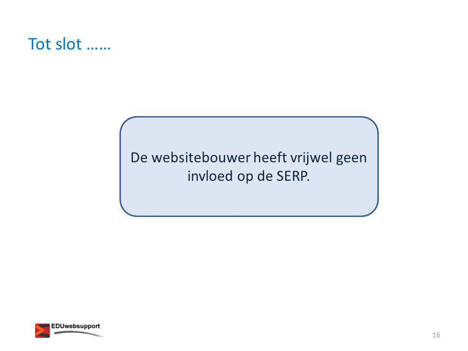 De websitebouwer heeft vrijwel geen invloed op de SERP. Tot slot …… 16