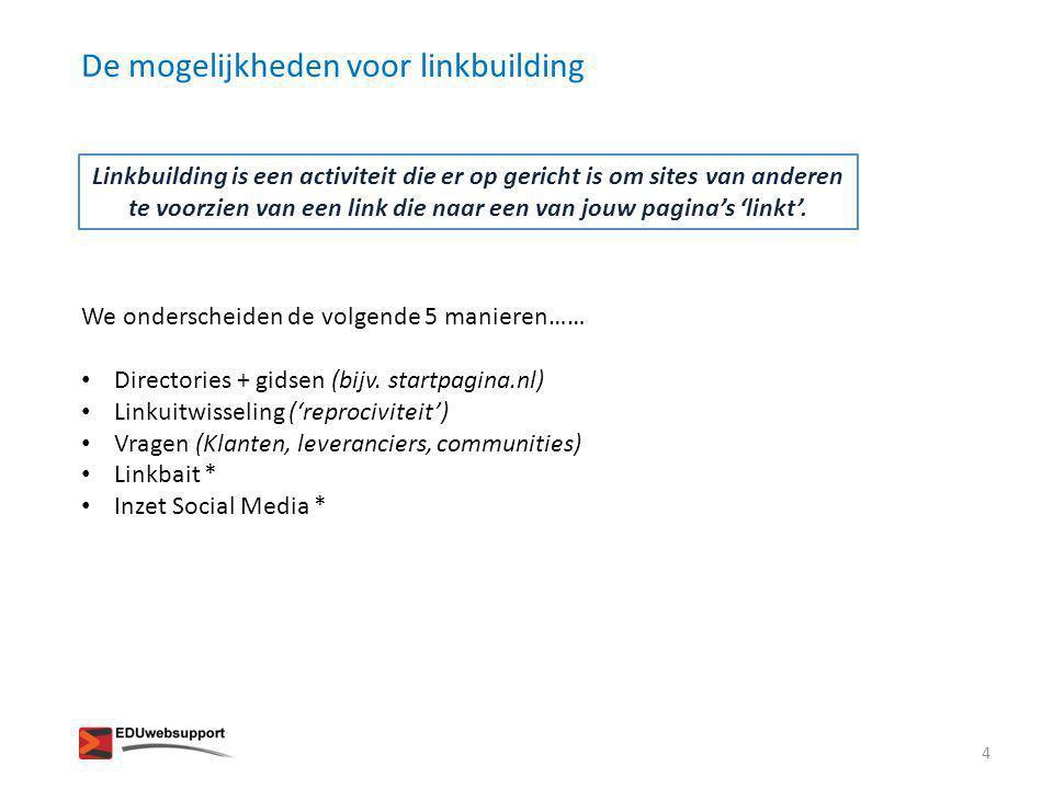 De mogelijkheden voor linkbuilding We onderscheiden de volgende 5 manieren…… • Directories + gidsen (bijv. startpagina.nl) • Linkuitwisseling ('reproc