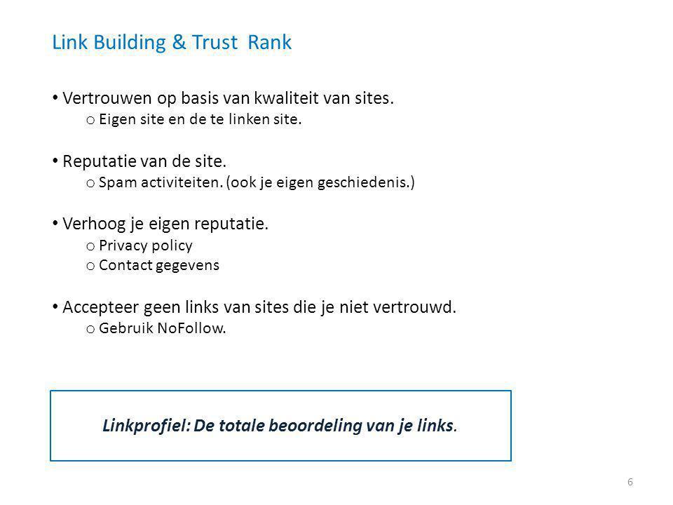 Link Building & Trust Rank • Vertrouwen op basis van kwaliteit van sites. o Eigen site en de te linken site. • Reputatie van de site. o Spam activitei