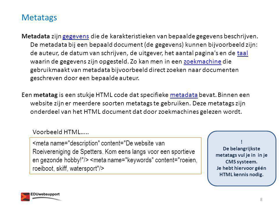 Metatags Metadata zijn gegevens die de karakteristieken van bepaalde gegevens beschrijven. De metadata bij een bepaald document (de gegevens) kunnen b