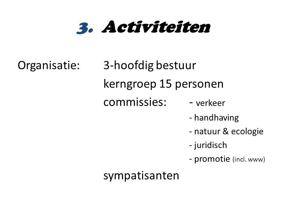 Organisatie: 3-hoofdig bestuur kerngroep 15 personen commissies:- verkeer - handhaving - natuur & ecologie - juridisch - promotie (incl.