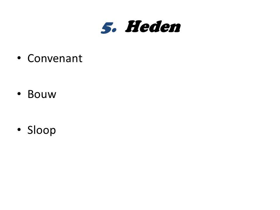 5. Heden • Convenant • Bouw • Sloop