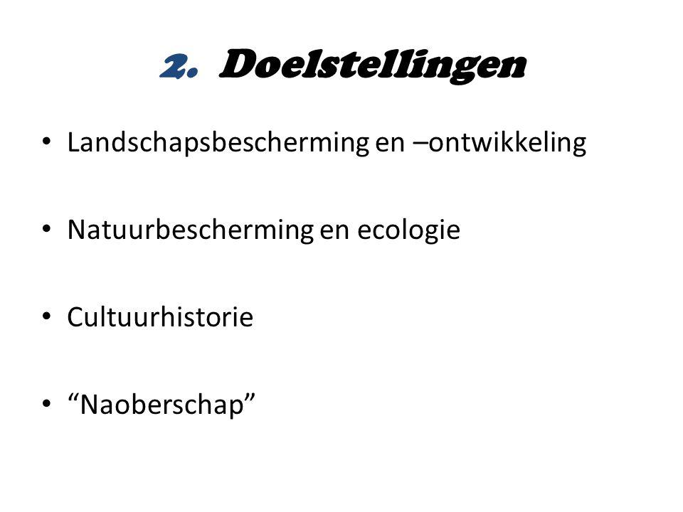 """2. Doelstellingen • Landschapsbescherming en –ontwikkeling • Natuurbescherming en ecologie • Cultuurhistorie • """"Naoberschap"""""""