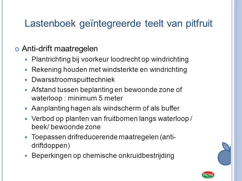 Lastenboek geïntegreerde teelt van pitfruit Anti-drift maatregelen  Plantrichting bij voorkeur loodrecht op windrichting  Rekening houden met windst