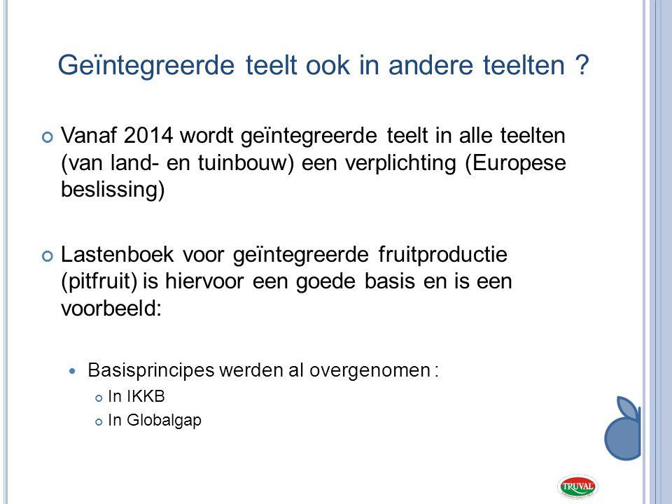Geïntegreerde teelt ook in andere teelten ? Vanaf 2014 wordt geïntegreerde teelt in alle teelten (van land- en tuinbouw) een verplichting (Europese be