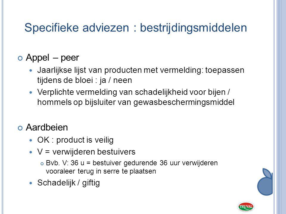 Specifieke adviezen : bestrijdingsmiddelen Appel – peer  Jaarlijkse lijst van producten met vermelding: toepassen tijdens de bloei : ja / neen  Verp