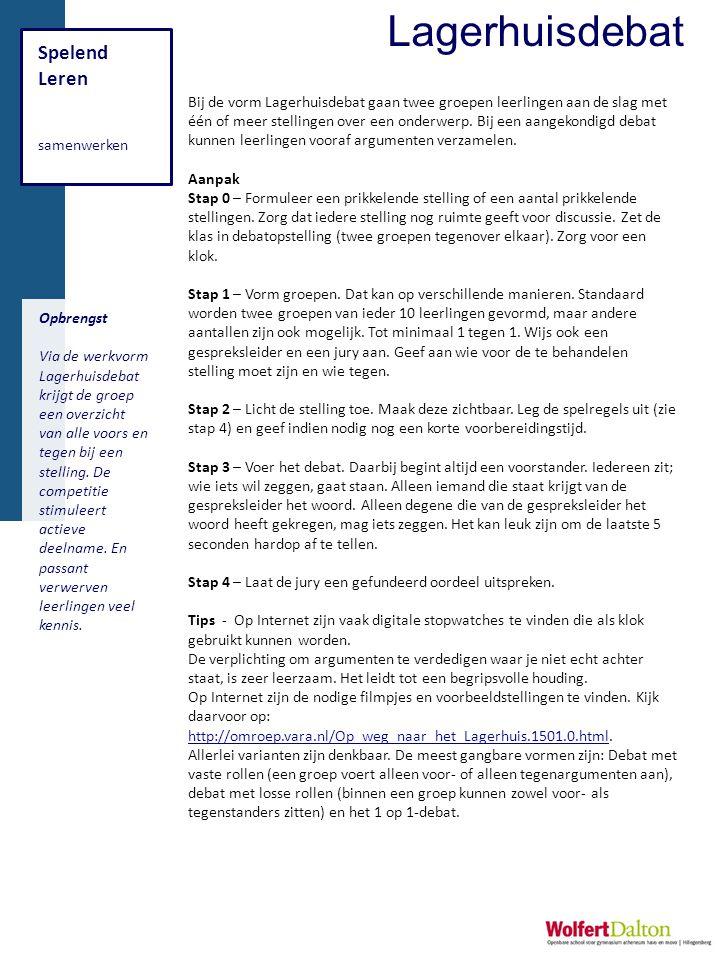 Spelend Leren samenwerken Opbrengst Via de werkvorm Lagerhuisdebat krijgt de groep een overzicht van alle voors en tegen bij een stelling.