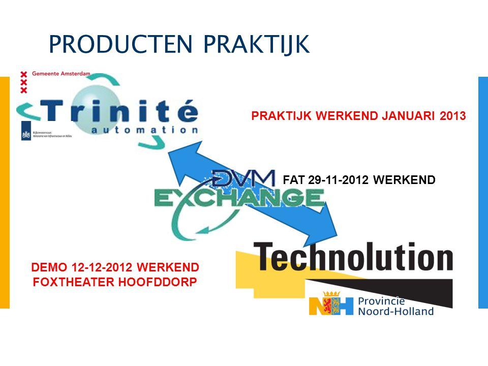 PRODUCTEN PRAKTIJK FAT 29-11-2012 WERKEND DEMO 12-12-2012 WERKEND FOXTHEATER HOOFDDORP PRAKTIJK WERKEND JANUARI 2013