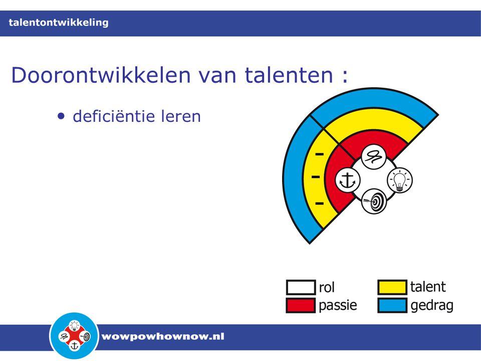 Doorontwikkelen van talenten : • deficiëntie leren - - -